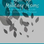 Rise Up Military Moms - A Journal for Living Life with Strength and Purpose