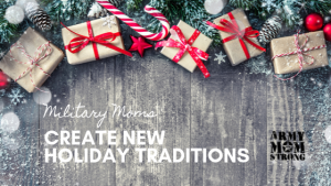 Create New Holiday Traditions when your Child Joins the Army