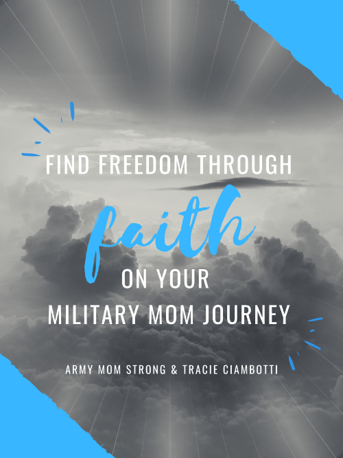 Find Freedom through Faith on your Military Mom Journey