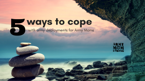 5 Ways this Army Mom Copes with Deployment